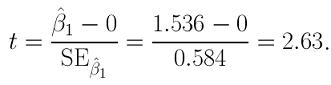 t = (beta_1-hat - 0)/(SE_beta_1-hat) = (1.536 - 0)/(0.584) = 2.63